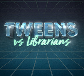 Tweens vs Librarians